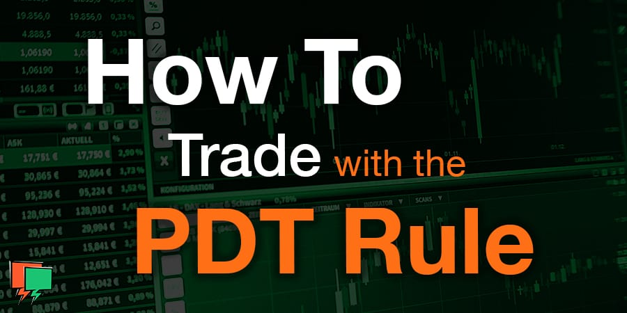 How To Trade With The Pattern Day Trader (PDT) Rule