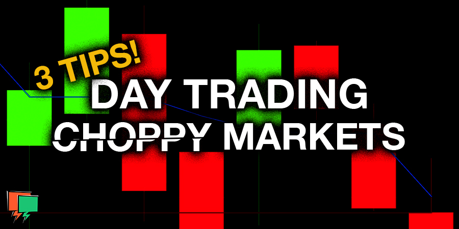 Tips for Day Trading Choppy Markets